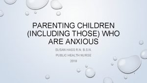 PARENTING CHILDREN INCLUDING THOSE WHO ARE ANXIOUS SUSAN