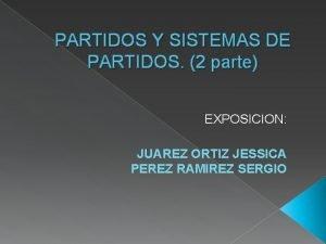 PARTIDOS Y SISTEMAS DE PARTIDOS 2 parte EXPOSICION