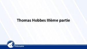 Thomas Hobbes IIIme partie Thomas Hobbes 1588 1679