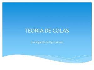 TEORIA DE COLAS Investigacin de Operaciones Introduccin Una
