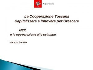 La Cooperazione Toscana Capitalizzare e Innovare per Crescere