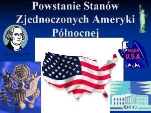 Powstanie Stanw Zjednoczonych Ameryki Pnocnej Podbj Ameryki Pnocnej