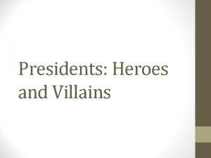 Presidents Heroes and Villains Hero Villain Round Robin