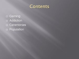Contents Gaming Addiction Ceremonies Population Gaming They offer
