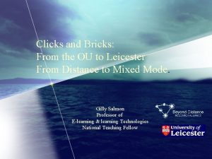 Clicks and Bricks From the OU to Leicester