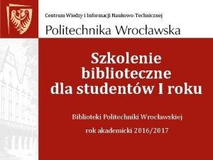 Centrum Wiedzy i Informacji NaukowoTechnicznej Szkolenie biblioteczne dla