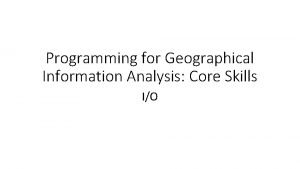 Programming for Geographical Information Analysis Core Skills IO