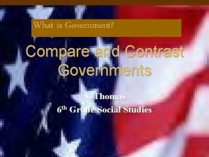 What is Government Compare and Contrast Governments S