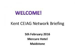 Kent CEIAG Network Briefing 5 th February 2016