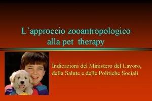 Lapproccio zooantropologico alla pet therapy Indicazioni del Ministero