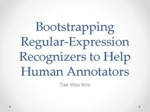 Bootstrapping RegularExpression Recognizers to Help Human Annotators Tae