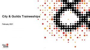 City Guilds Traineeships February 2021 1 February 2021