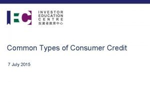 Common Types of Consumer Credit 7 July 2015
