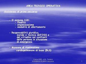 AREA TECNICO OPERATIVA Assistenza di primo soccorso Il