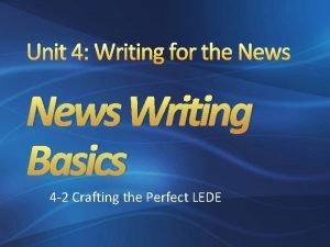 Unit 4 Writing for the News Writing Basics