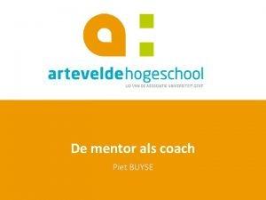 De mentor als coach Piet BUYSE De mentor