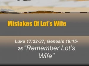 Mistakes Of Lots Wife Luke 17 22 37
