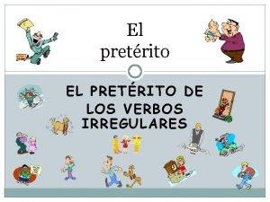 El pretrito EL PRETRITO DE LOS VERBOS IRREGULARES
