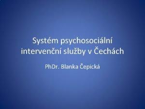 Systm psychosociln intervenn sluby v echch Ph Dr
