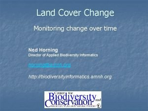 Land Cover Change Monitoring change over time Ned