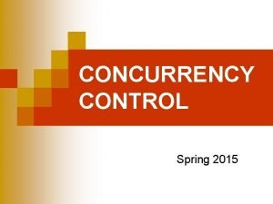 CONCURRENCY CONTROL Spring 2015 Warning n n This
