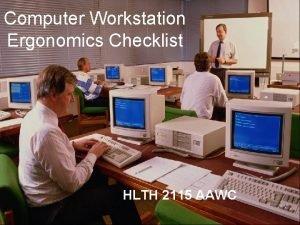 Computer Workstation Ergonomics Checklist HLTH 2115 AAWC Ergonomics