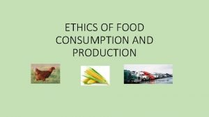 ETHICS OF FOOD CONSUMPTION AND PRODUCTION Food Consumption