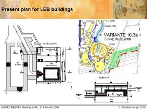 Present plan for LEB buildings HISPECDESPEC Meeting at