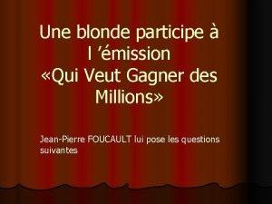 Une blonde participe l mission Qui Veut Gagner