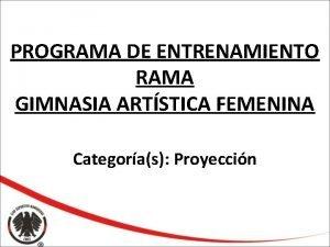 PROGRAMA DE ENTRENAMIENTO RAMA GIMNASIA ARTSTICA FEMENINA Categoras