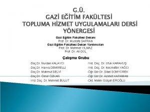 G GAZ ETM FAKLTES TOPLUMA HZMET UYGULAMALARI DERS