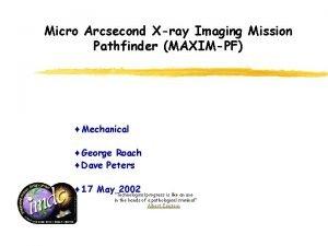 Micro Arcsecond Xray Imaging Mission Pathfinder MAXIMPF Mechanical