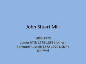 John Stuart Mill 1806 1873 James Mill 1773