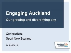 Engaging Auckland Our growing and diversifying city Connections