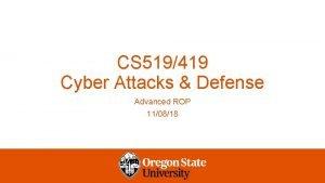CS 519419 Cyber Attacks Defense Advanced ROP 110818