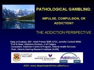PATHOLOGICAL GAMBLING IMPULSE COMPULSION OR ADDICTION THE ADDICTION