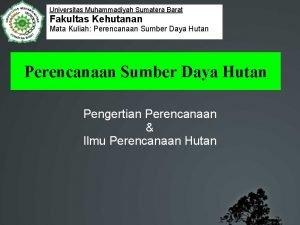 Universitas Muhammadiyah Sumatera Barat Fakultas Kehutanan Mata Kuliah