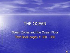 THE OCEAN Ocean Zones and the Ocean Floor