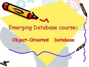 Emerging Database course ObjectOriented Database ObjectOriented Database Recently
