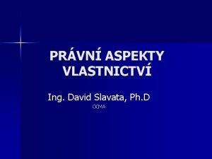 PRVN ASPEKTY VLASTNICTV Ing David Slavata Ph D