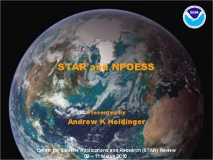STAR and NPOESS Presented by Andrew K Heidinger