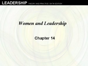 LEADERSHIP THEORY AND PRACTICE SIXTH EDITION Women and