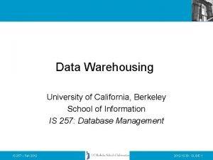 Data Warehousing University of California Berkeley School of