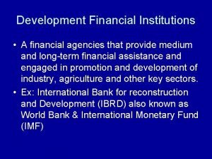 Development Financial Institutions A financial agencies that provide