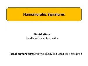 Signatures Homomorphic Daniel Wichs Northeastern University based on