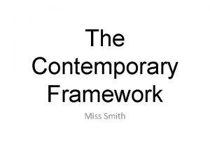 The Contemporary Framework Miss Smith The CONTEMPORARY Framework