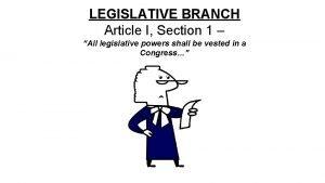LEGISLATIVE BRANCH Article I Section 1 All legislative