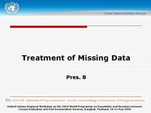 Treatment of Missing Data Pres 8 United Nations