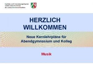HERZLICH WILLKOMMEN Neue Kernlehrplne fr Abendgymnasium und Kolleg