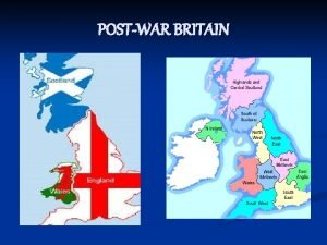 POSTWAR BRITAIN n n n n Postwar Britain